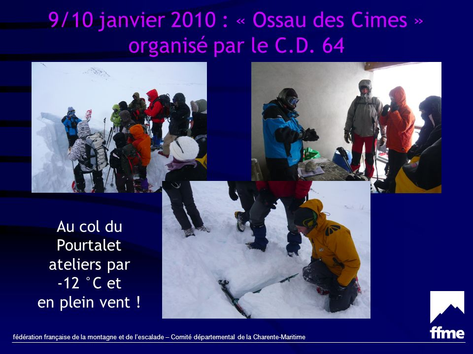fédération française de la montagne et de lescalade – Comité départemental de la Charente-Maritime 9/10 janvier 2010 : « Ossau des Cimes » organisé par le C.D.