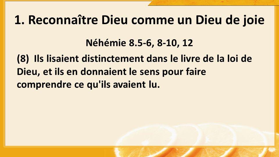 Néhémie 8.5-6, 8-10, 12 (8) Ils lisaient distinctement dans le livre de la loi de Dieu, et ils en donnaient le sens pour faire comprendre ce qu'ils av