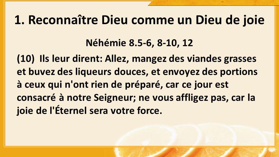 Néhémie 8.5-6, 8-10, 12 (10) Ils leur dirent: Allez, mangez des viandes grasses et buvez des liqueurs douces, et envoyez des portions à ceux qui n'ont
