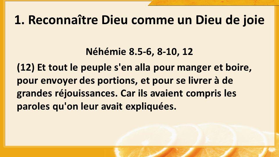 Néhémie 8.5-6, 8-10, 12 (12) Et tout le peuple s'en alla pour manger et boire, pour envoyer des portions, et pour se livrer à de grandes réjouissances