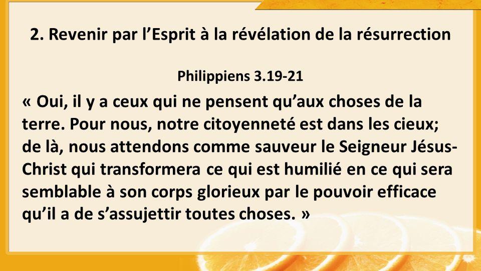 Philippiens 3.19-21 « Oui, il y a ceux qui ne pensent quaux choses de la terre. Pour nous, notre citoyenneté est dans les cieux; de là, nous attendons