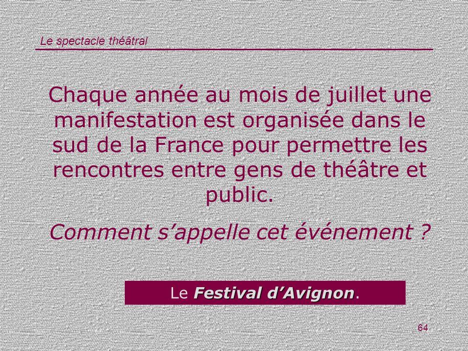 Le spectacle théâtral 64 Chaque année au mois de juillet une manifestation est organisée dans le sud de la France pour permettre les rencontres entre
