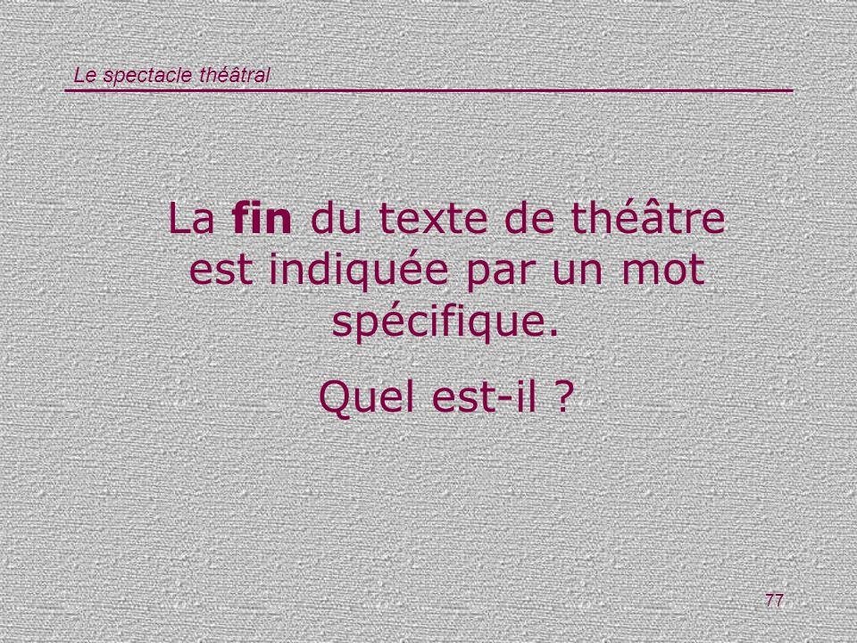 Le spectacle théâtral 77 La fin du texte de théâtre est indiquée par un mot spécifique. Quel est-il ?