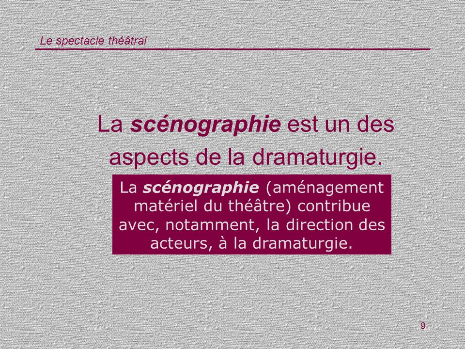 Le spectacle théâtral 9 La scénographie est un des aspects de la dramaturgie. Vrai / Faux ? La scénographie (aménagement matériel du théâtre) contribu
