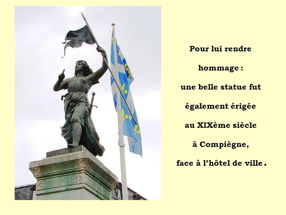 Pour lui rendre hommage : une belle statue fut également érigée au XIXème siècle à Compiègne, face à lhôtel de ville.
