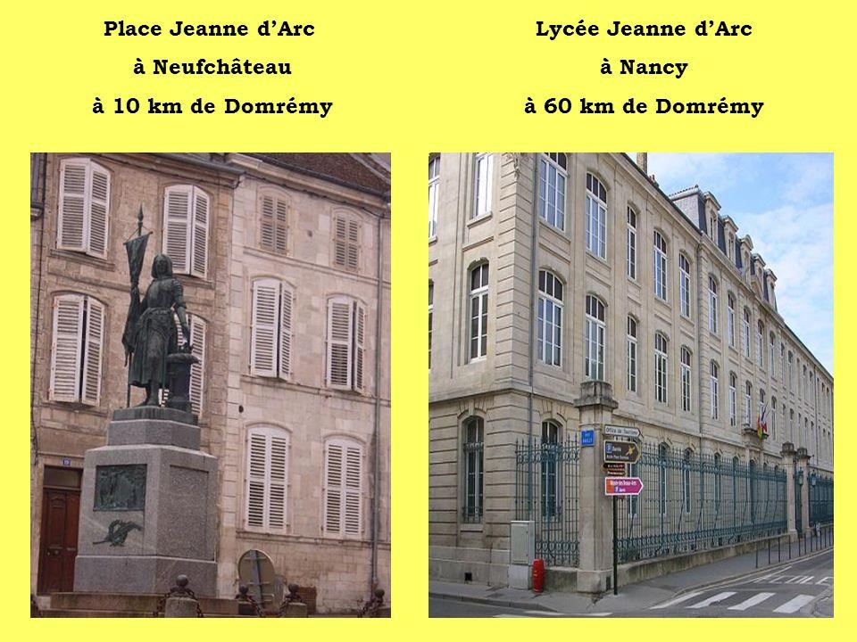 Place Jeanne dArc à Neufchâteau à 10 km de Domrémy Lycée Jeanne dArc à Nancy à 60 km de Domrémy