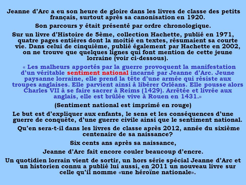 Jeanne dArc a eu son heure de gloire dans les livres de classe des petits français, surtout après sa canonisation en 1920. Son parcours y était présen