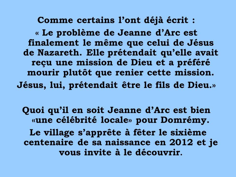 Comme certains lont déjà écrit : « Le problème de Jeanne dArc est finalement le même que celui de Jésus de Nazareth. Elle prétendait quelle avait reçu