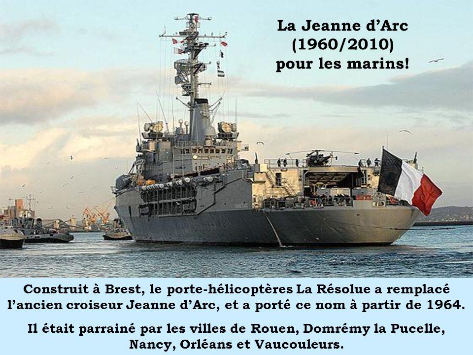 La Jeanne dArc (1960/2010) pour les marins! Construit à Brest, le porte-hélicoptères La Résolue a remplacé lancien croiseur Jeanne dArc, et a porté ce