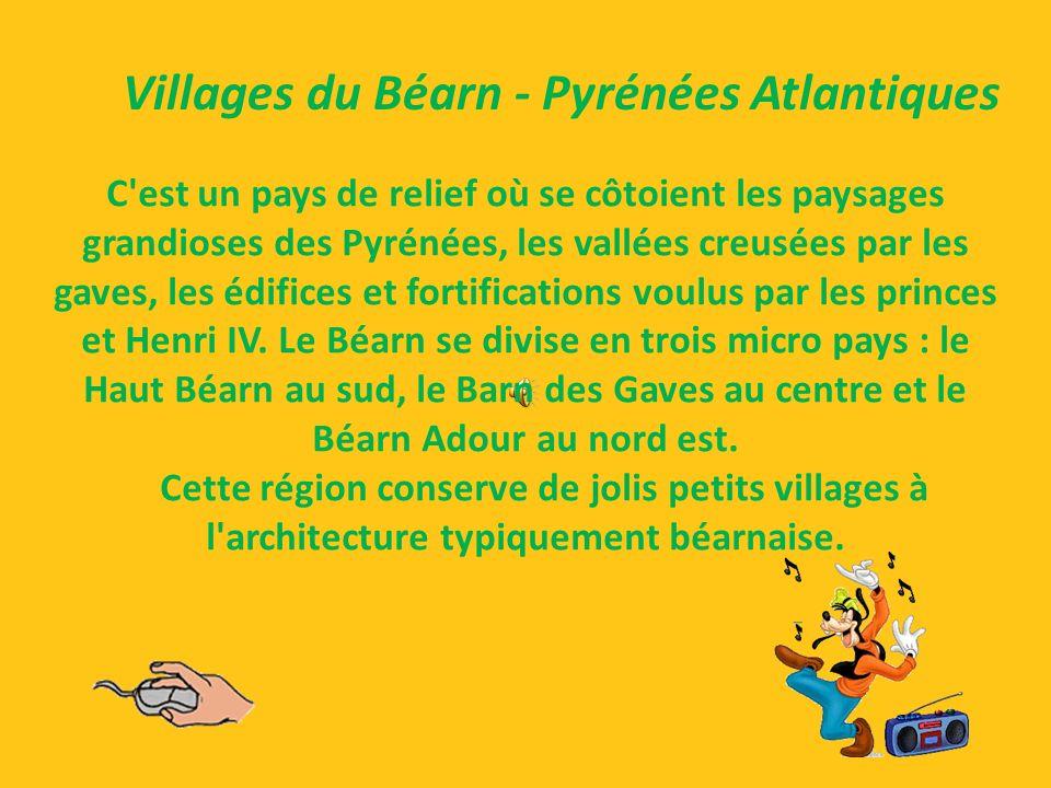 Villages du Béarn - Pyrénées Atlantiques C est un pays de relief où se côtoient les paysages grandioses des Pyrénées, les vallées creusées par les gaves, les édifices et fortifications voulus par les princes et Henri IV.