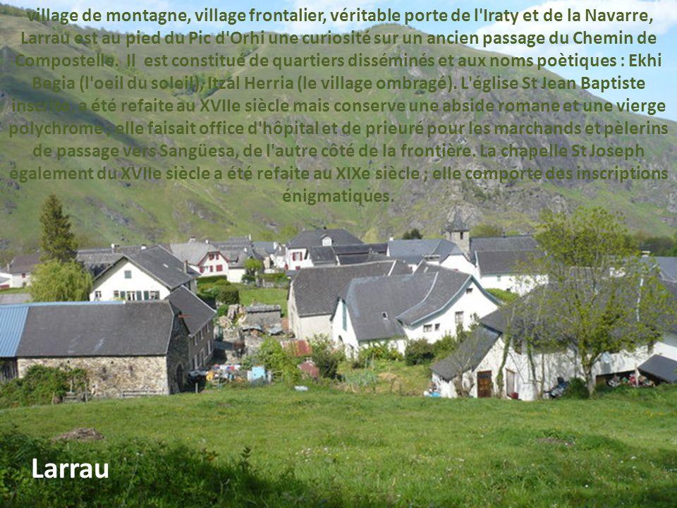 ce petit village longtemps isolé, à la limite du Pays Basque, dominé par le Pic d'Orhy et près de la frontière avec la Navarre a su rester l'un des pl