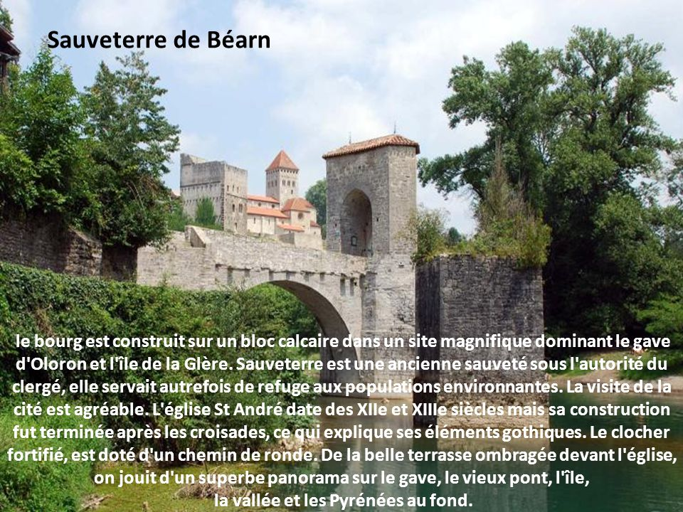le bourg est construit sur un bloc calcaire dans un site magnifique dominant le gave d Oloron et l île de la Glère.