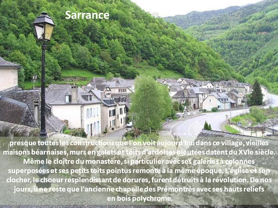 presque toutes les constructions que l on voit aujourd hui dans ce village, vieilles maisons béarnaises, murs en galets et toits d ardoises bleutées datent du XVIe siècle.