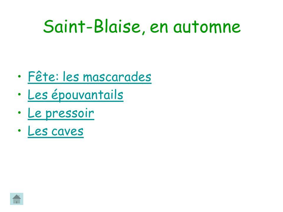 Saint-Blaise, en automne Fête: les mascarades Les épouvantails Le pressoir Les caves