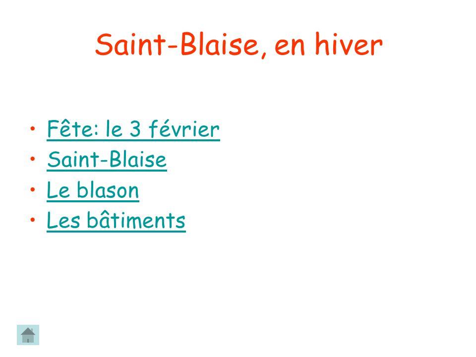 Saint-Blaise, en hiver Fête: le 3 février Saint-Blaise Le blason Les bâtiments