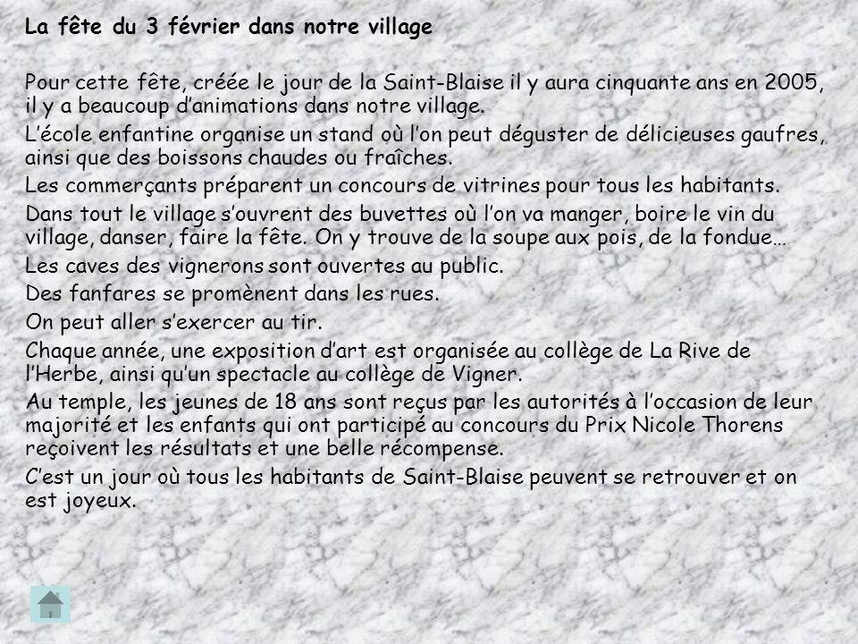 La fête du 3 février dans notre village Pour cette fête, créée le jour de la Saint-Blaise il y aura cinquante ans en 2005, il y a beaucoup danimations