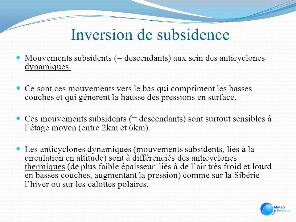 Inversion de subsidence Mouvements subsidents (= descendants) aux sein des anticyclones dynamiques. Ce sont ces mouvements vers le bas qui compriment