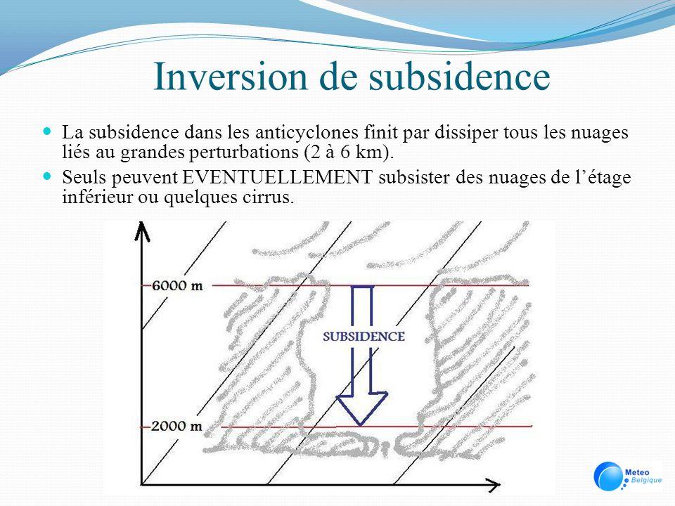 Inversion de subsidence La subsidence dans les anticyclones finit par dissiper tous les nuages liés au grandes perturbations (2 à 6 km). Seuls peuvent