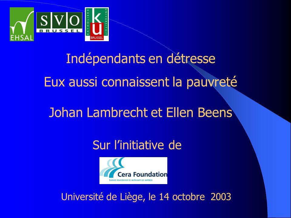 Indépendants en détresse Eux aussi connaissent la pauvreté Johan Lambrecht et Ellen Beens Sur linitiative de Université de Liège, le 14 octobre 2003