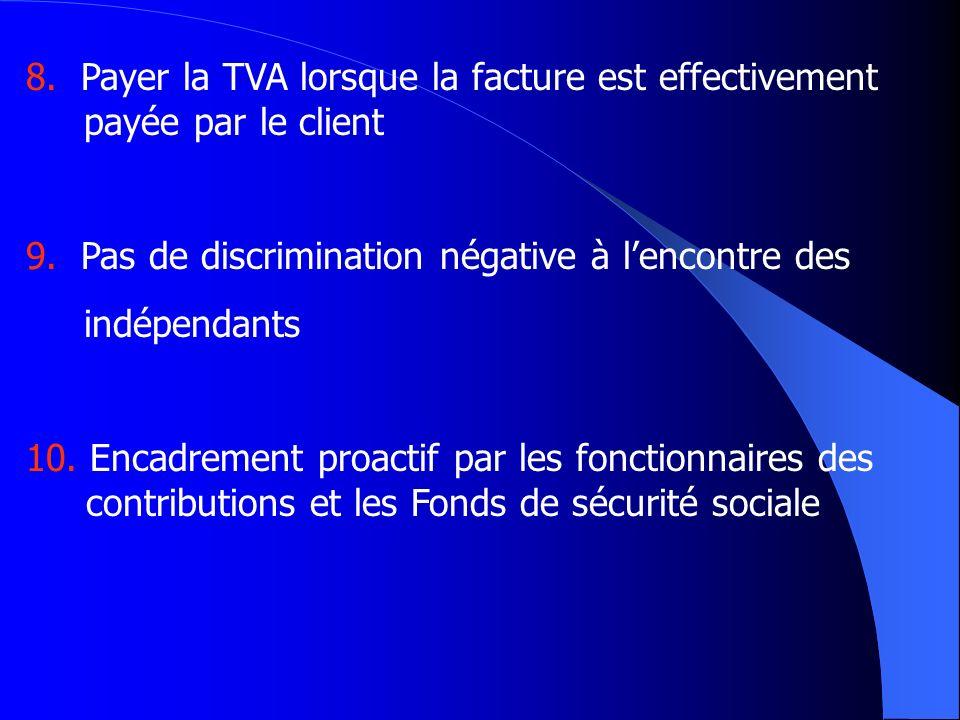 8. Payer la TVA lorsque la facture est effectivement payée par le client 9. Pas de discrimination négative à lencontre des indépendants 10. Encadremen