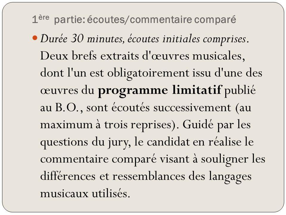 1 ère partie: écoutes/commentaire comparé Durée 30 minutes, écoutes initiales comprises. Deux brefs extraits d'œuvres musicales, dont l'un est obligat