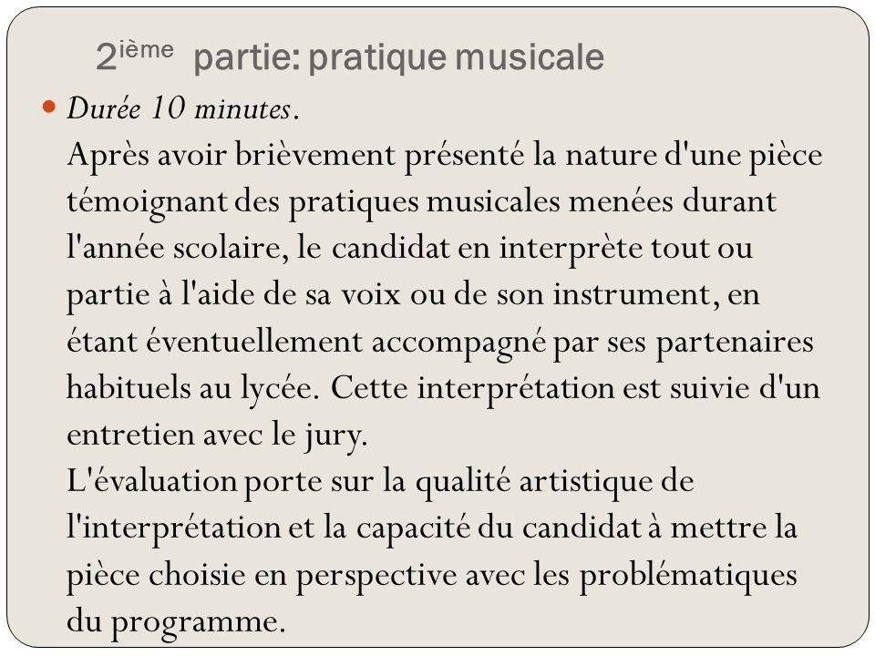 2 ième partie: pratique musicale Durée 10 minutes. Après avoir brièvement présenté la nature d'une pièce témoignant des pratiques musicales menées dur