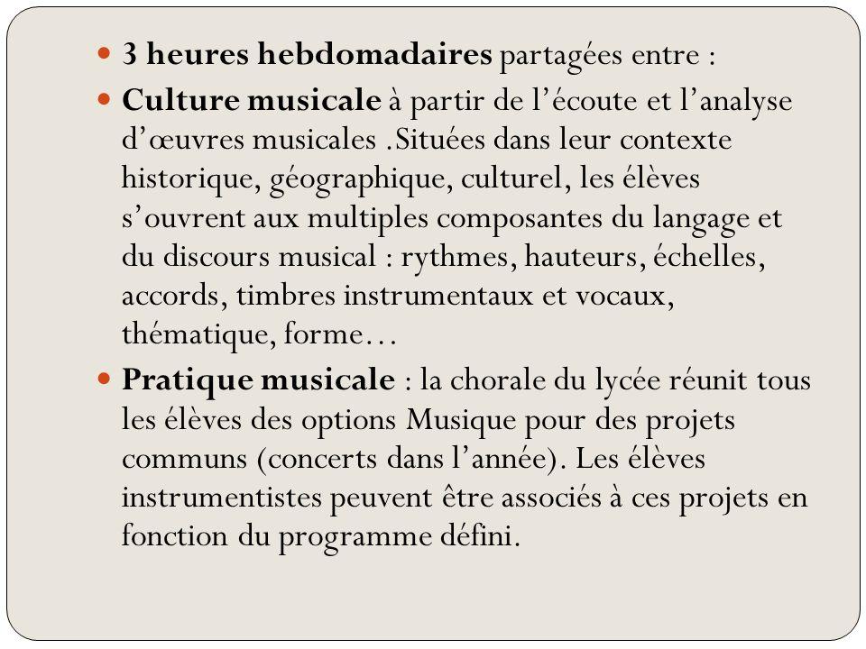 3 heures hebdomadaires partagées entre : Culture musicale à partir de lécoute et lanalyse dœuvres musicales.Situées dans leur contexte historique, géo
