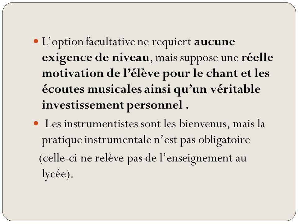 Loption facultative ne requiert aucune exigence de niveau, mais suppose une réelle motivation de lélève pour le chant et les écoutes musicales ainsi q