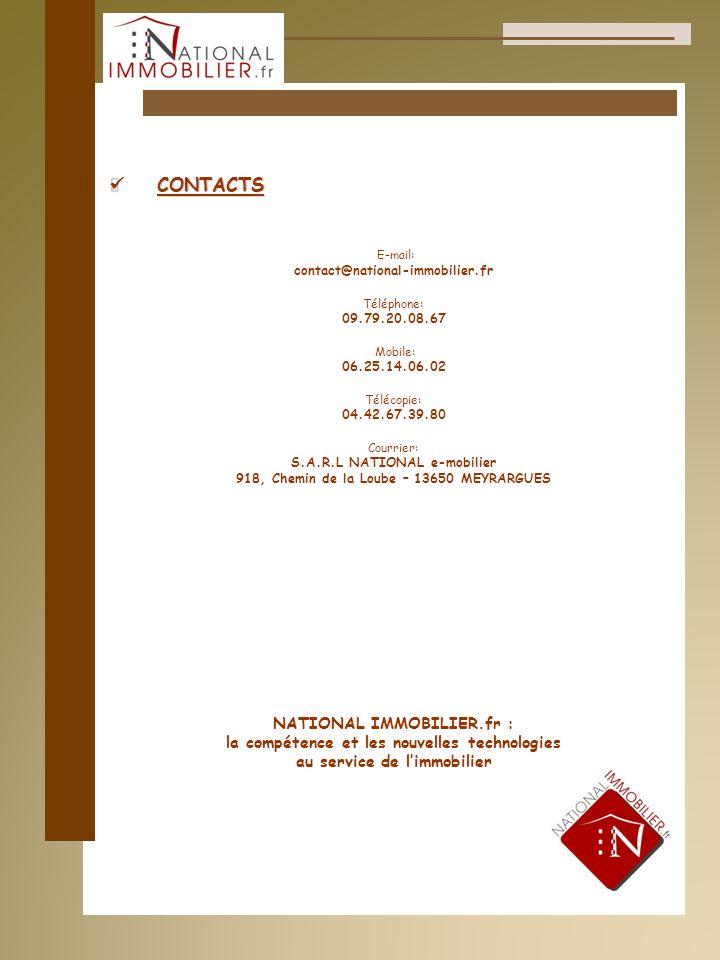 CONTACTS CONTACTS E-mail: contact@national-immobilier.fr Téléphone: 09.79.20.08.67 Mobile: 06.25.14.06.02 Télécopie: 04.42.67.39.80 Courrier: S.A.R.L