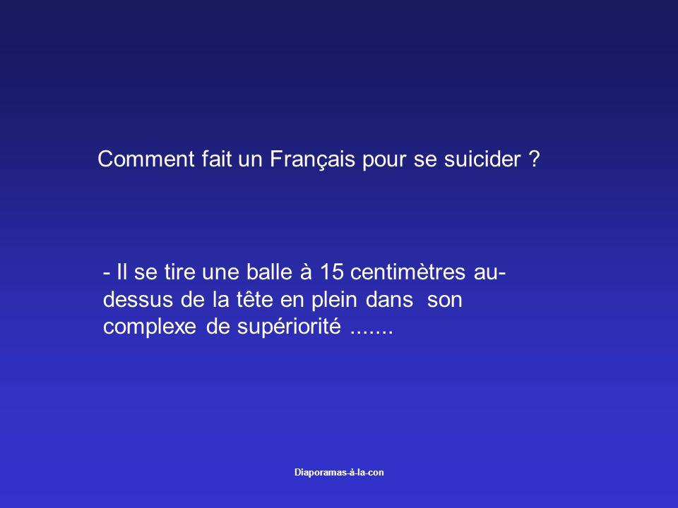 Diaporamas-à-la-con Comment fait un Français pour se suicider ? - Il se tire une balle à 15 centimètres au- dessus de la tête en plein dans son comple