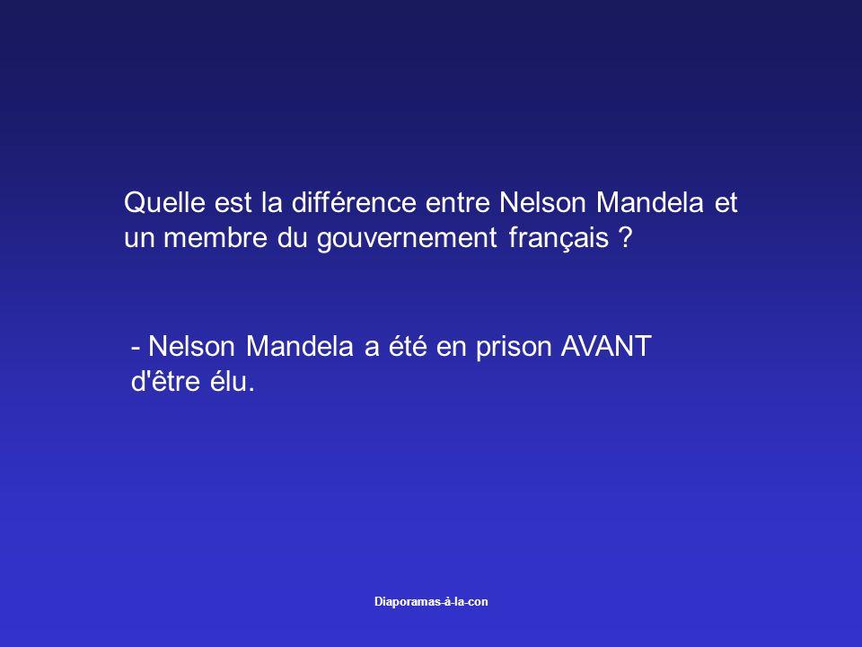 Diaporamas-à-la-con Quelle est la différence entre Nelson Mandela et un membre du gouvernement français ? - Nelson Mandela a été en prison AVANT d'êtr