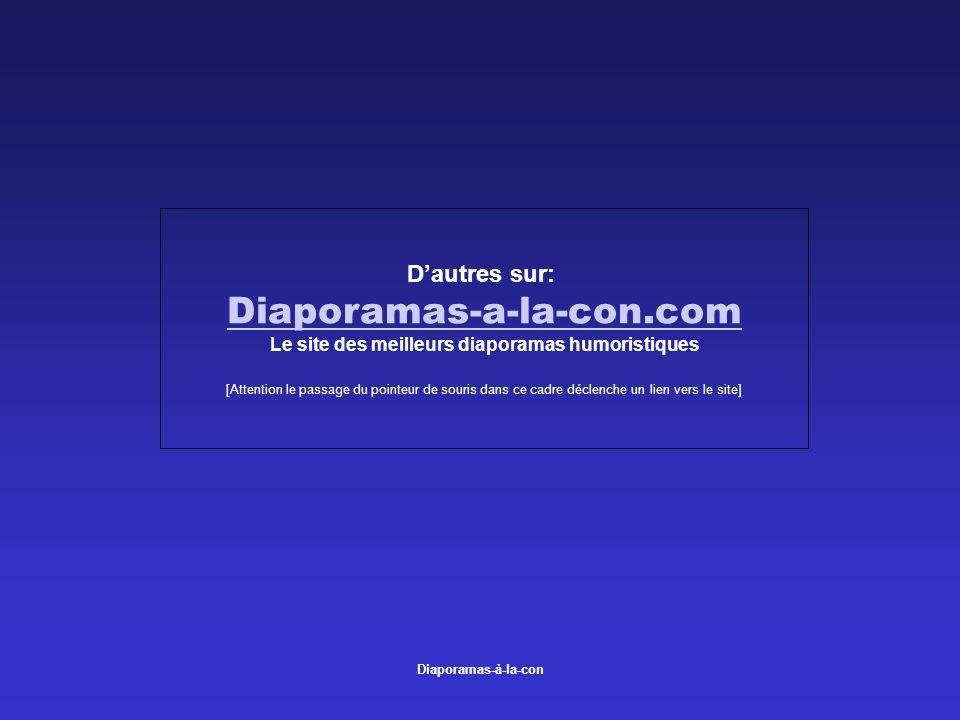 Diaporamas-à-la-con Dautres sur: Diaporamas-a-la-con.com Le site des meilleurs diaporamas humoristiques [Attention le passage du pointeur de souris da