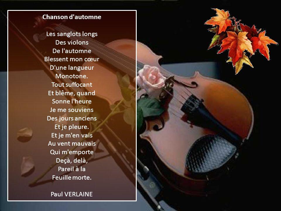 Chanson d automne Les sanglots longs Des violons De l automne Blessent mon cœur D une langueur Monotone.