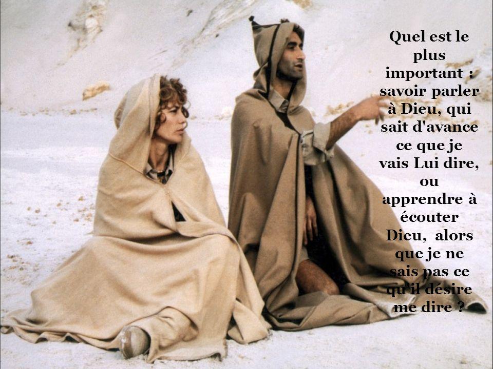Quel est le plus important : savoir parler à Dieu, qui sait d'avance ce que je vais Lui dire, ou apprendre à écouter Dieu, alors que je ne sais pas ce