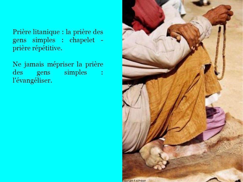 Prière litanique : la prière des gens simples : chapelet - prière répétitive. Ne jamais mépriser la prière des gens simples : l'évangéliser.
