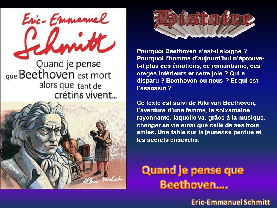 Pourquoi Beethoven sest-il éloigné ? Pourquoi lhomme daujourdhui néprouve- t-il plus ces émotions, ce romantisme, ces orages intérieurs et cette joie