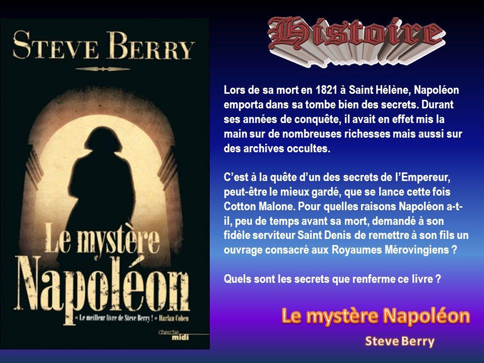 Lors de sa mort en 1821 à Saint Hélène, Napoléon emporta dans sa tombe bien des secrets. Durant ses années de conquête, il avait en effet mis la main