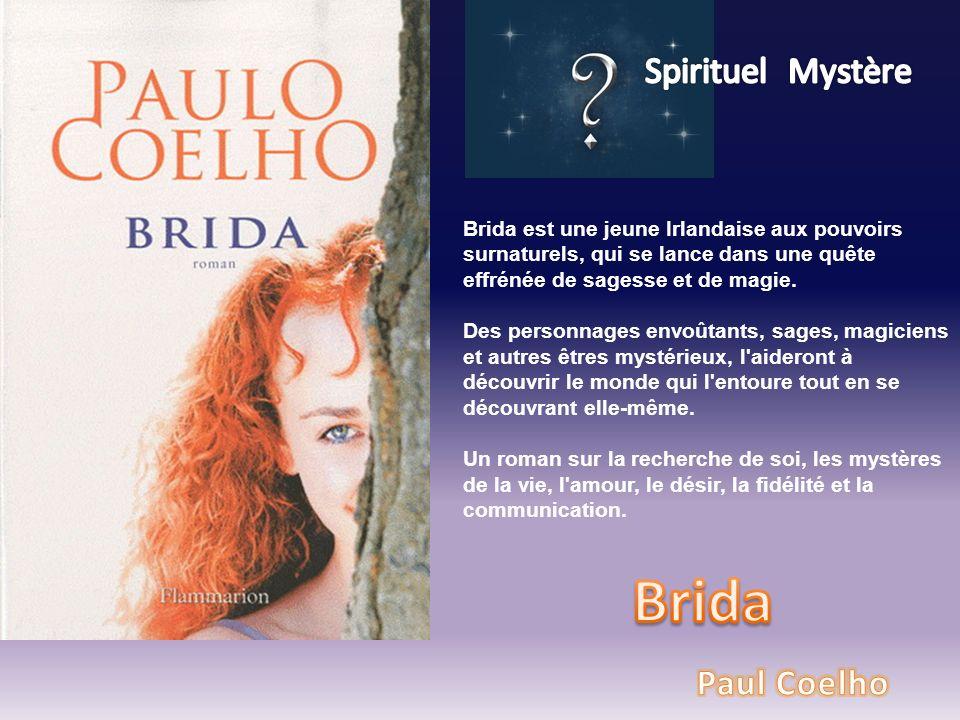 Brida est une jeune Irlandaise aux pouvoirs surnaturels, qui se lance dans une quête effrénée de sagesse et de magie. Des personnages envoûtants, sage