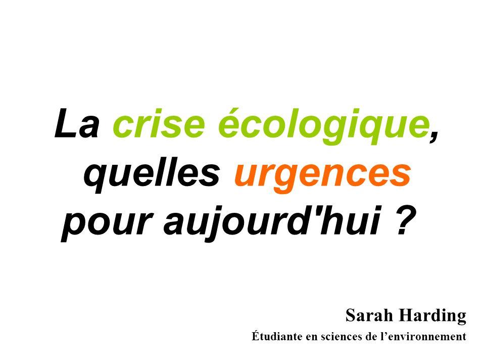 La crise écologique, quelles urgences pour aujourd'hui ? Sarah Harding Étudiante en sciences de lenvironnement