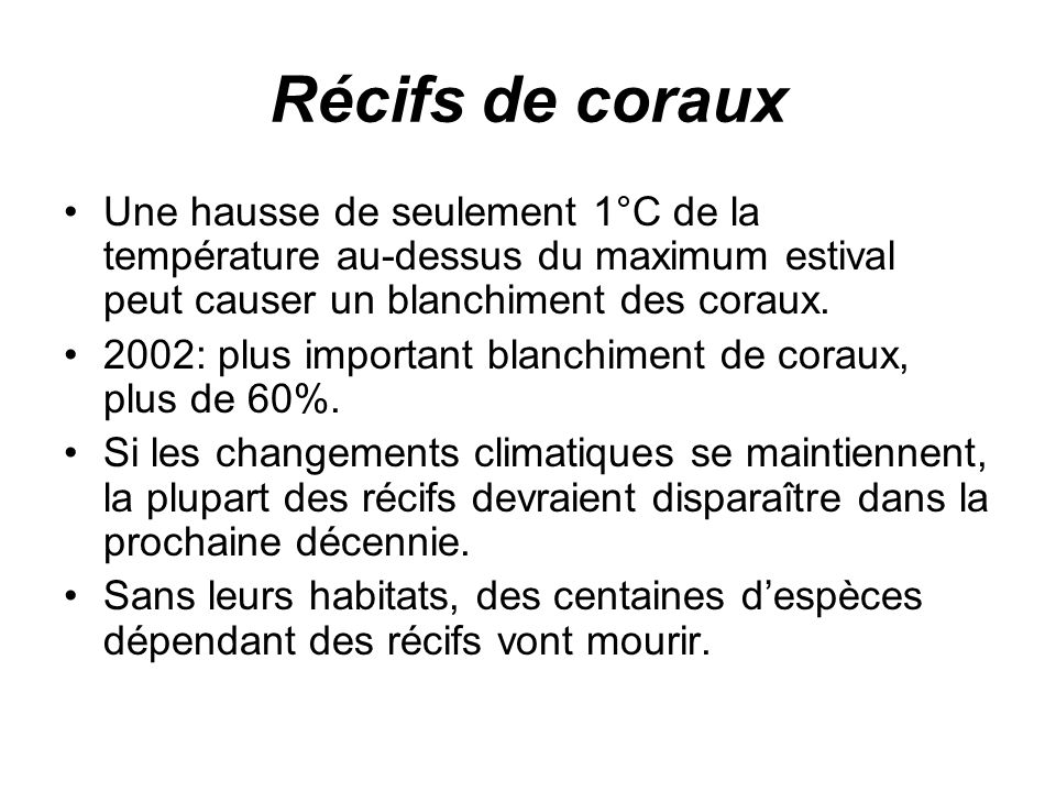 Récifs de coraux Une hausse de seulement 1°C de la température au-dessus du maximum estival peut causer un blanchiment des coraux. 2002: plus importan