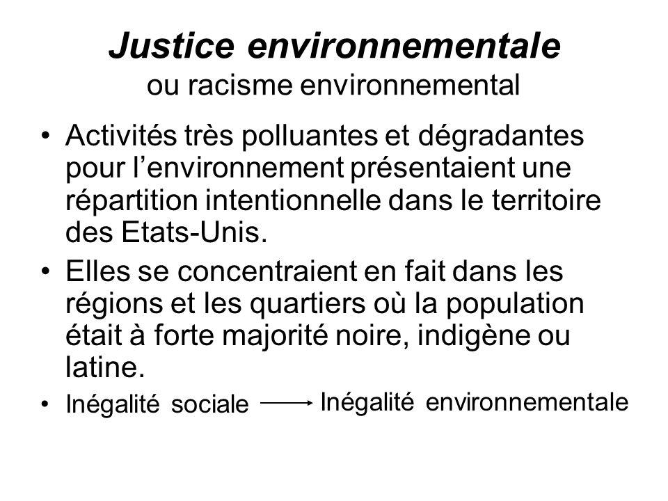 Justice environnementale ou racisme environnemental Activités très polluantes et dégradantes pour lenvironnement présentaient une répartition intentionnelle dans le territoire des Etats-Unis.