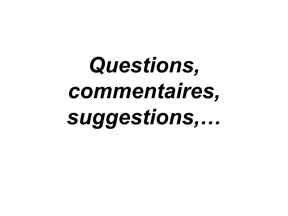 Questions, commentaires, suggestions,…