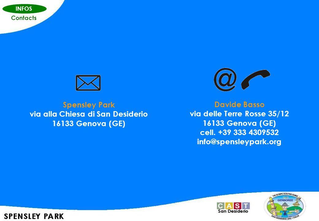 INFOS Contacts Spensley Park via alla Chiesa di San Desiderio 16133 Genova (GE) Davide Basso via delle Terre Rosse 35/12 16133 Genova (GE) cell. +39 3
