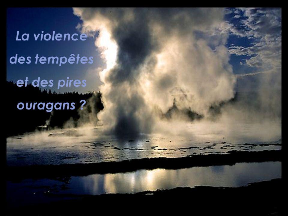 La violence des tempêtes et des pires ouragans ?