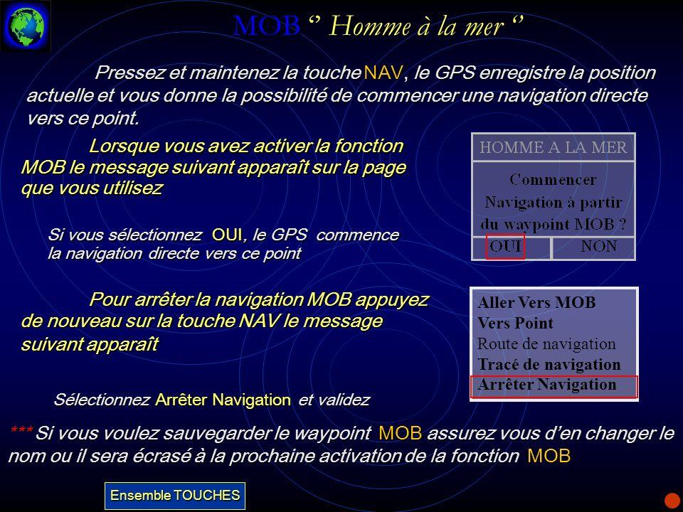 MOB Homme à la mer MOB Homme à la mer Pour arrêter la navigation MOB appuyez de nouveau sur la touche NAV le message suivant apparaît Aller Vers MOB V
