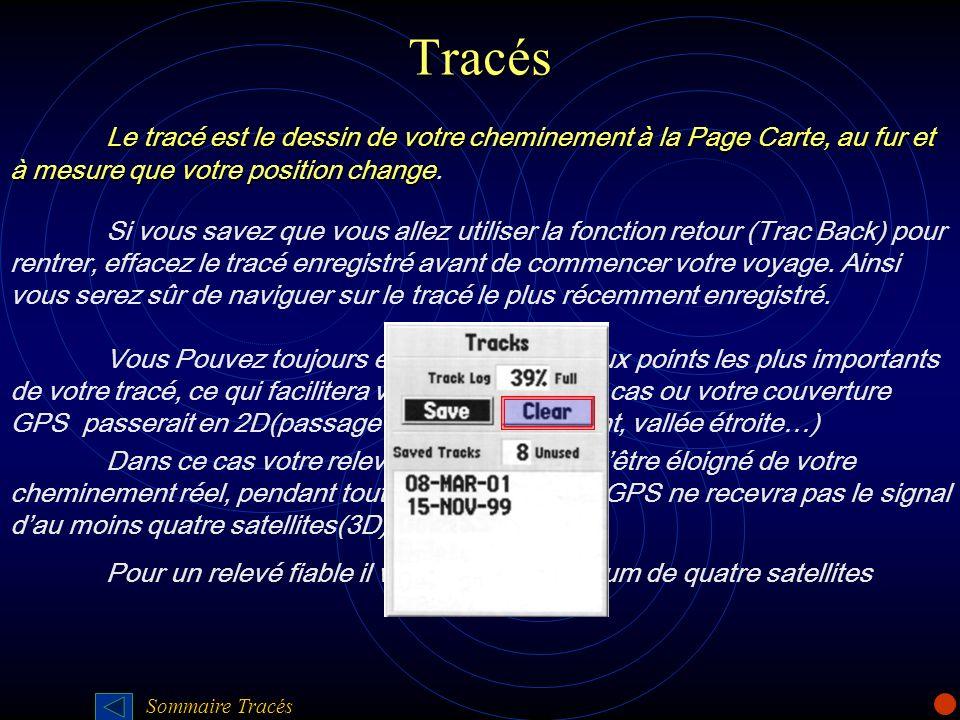 Tracés Le tracé est le dessin de votre cheminement à la Page Carte, au fur et à mesure que votre position change Le tracé est le dessin de votre chemi