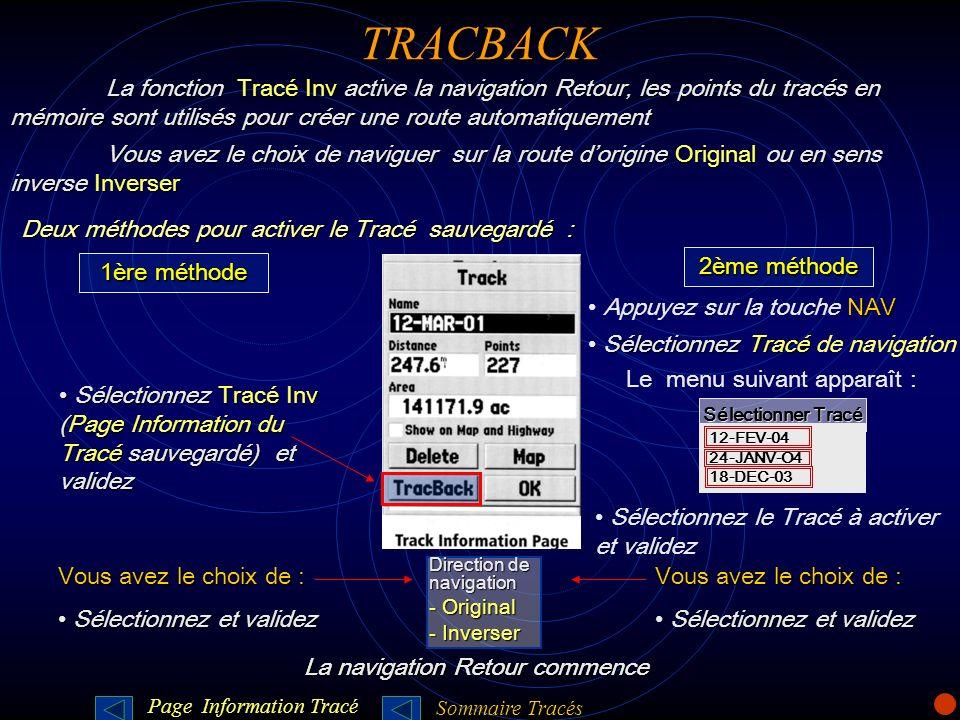 TRACBACK Le menu suivant apparaît : Sélectionnez le Tracé à activer et validez Sélectionner Tracé 12-FEV-0424-JANV-O418-DEC-03 NAV Appuyez sur la touc