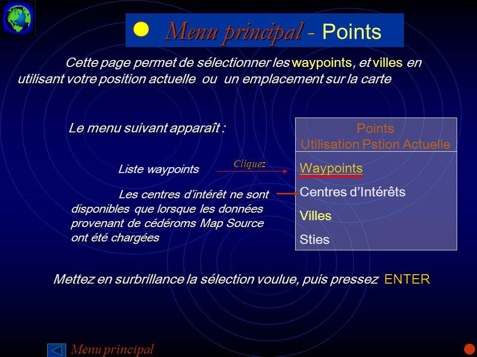 Menu principal Menu principal - Points Cette page permet de sélectionner les waypoints, et villes en utilisant votre position actuelle ou un emplaceme