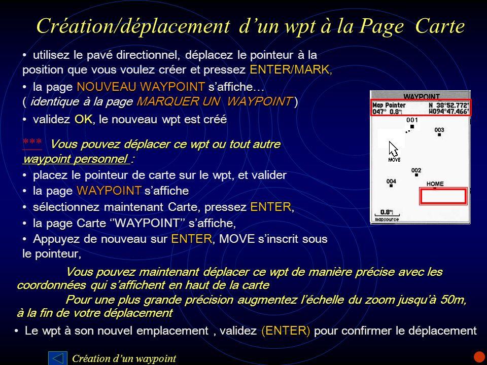 Création/déplacement dun wpt à la Page Carte utilisez le pavé directionnel, déplacez le pointeur à la position que vous voulez créer et pressez ENTER/