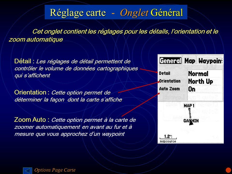 Réglage carteOnglet Général Réglage carte - Onglet Général Cet onglet contient les réglages pour les détails, lorientation et le zoom automatique Les